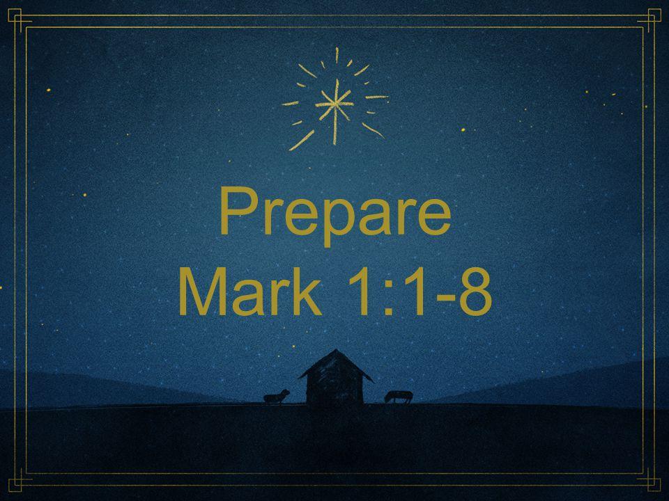 Prepare Mark 1:1-8