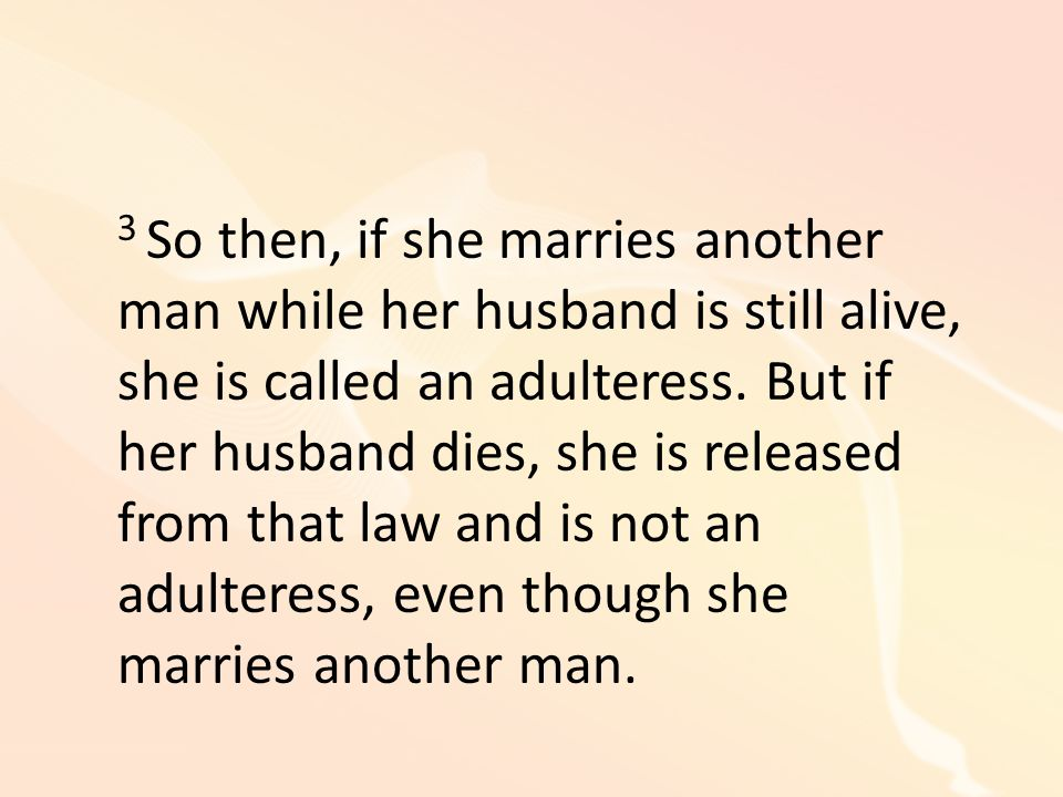 3 So then, if she marries another man while her husband is still alive, she is called an adulteress.
