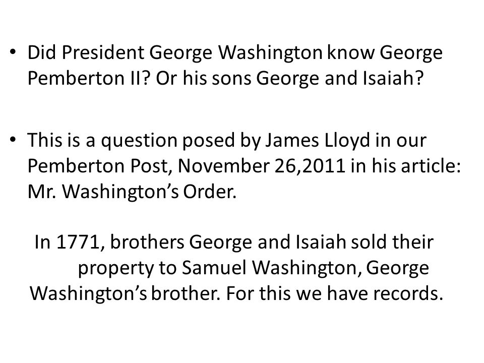 Did President George Washington know George Pemberton II? Or his sons George and Isaiah? This is a question posed by James Lloyd in our Pemberton Post