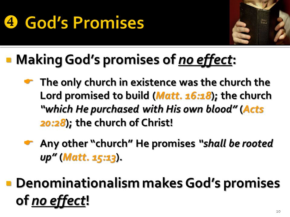  Making God's promises of no effect:  The only church in existence was the church the Lord promised to build (Matt.