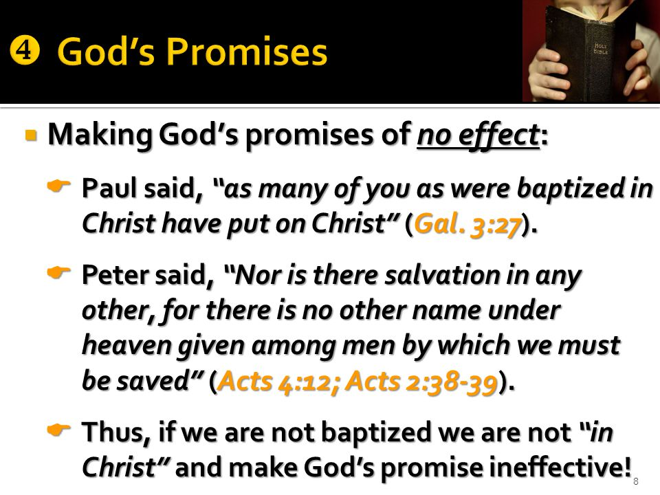  Making God's promises of no effect:  Paul said, as many of you as were baptized in Christ have put on Christ (Gal.