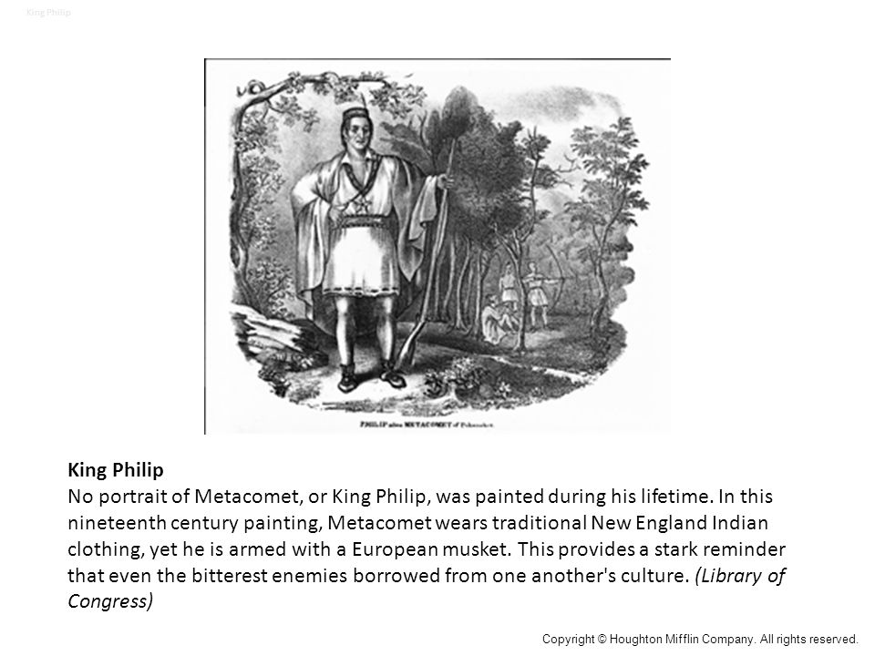 King Philip No portrait of Metacomet, or King Philip, was painted during his lifetime.