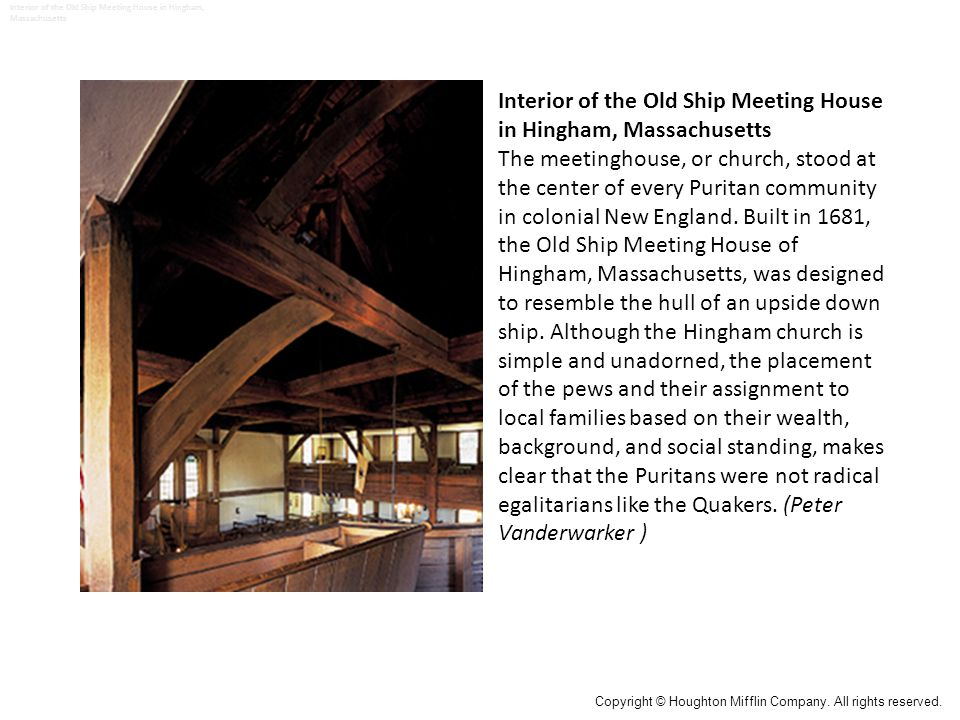 Interior of the Old Ship Meeting House in Hingham, Massachusetts The meetinghouse, or church, stood at the center of every Puritan community in colonial New England.