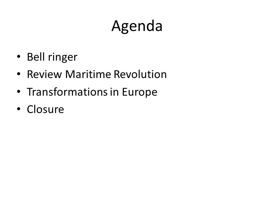 Agenda Bell ringer Review Maritime Revolution Transformations in Europe Closure