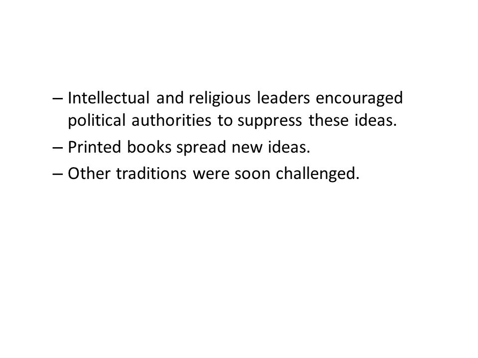 – Intellectual and religious leaders encouraged political authorities to suppress these ideas.