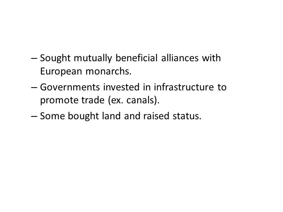 – Sought mutually beneficial alliances with European monarchs.