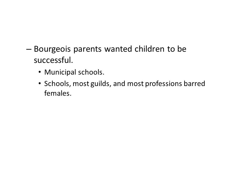– Bourgeois parents wanted children to be successful.