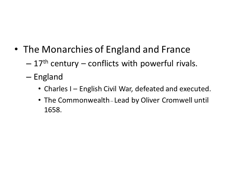 The Monarchies of England and France – 17 th century – conflicts with powerful rivals.