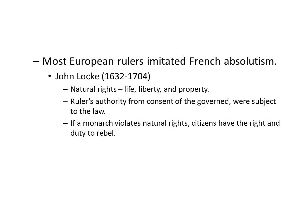 – Most European rulers imitated French absolutism.