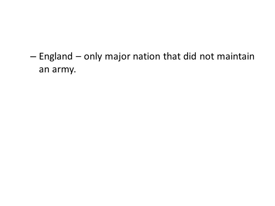 – England – only major nation that did not maintain an army.