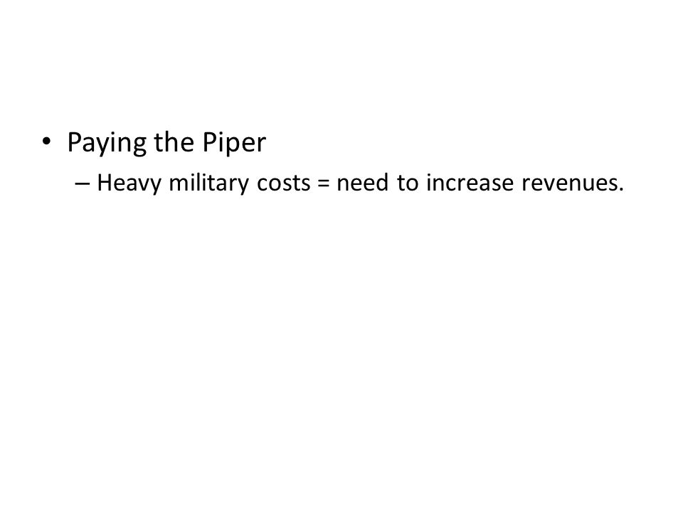 Paying the Piper – Heavy military costs = need to increase revenues.