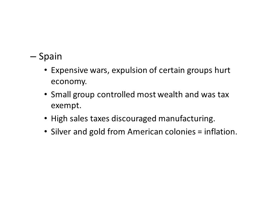 – Spain Expensive wars, expulsion of certain groups hurt economy.