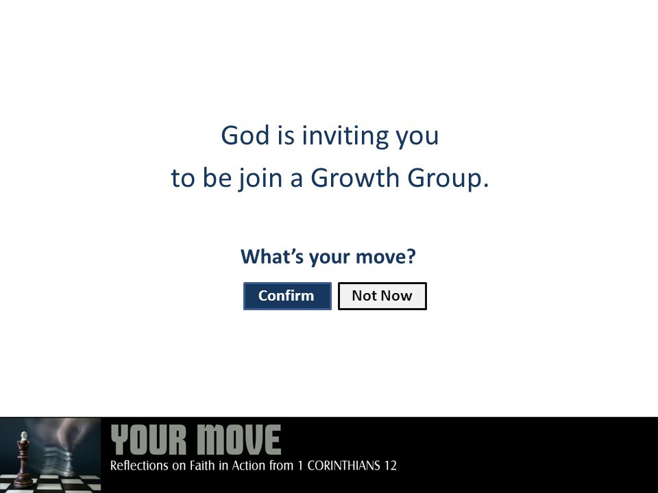 God is inviting you to be join a Growth Group. What's your move ConfirmNot Now