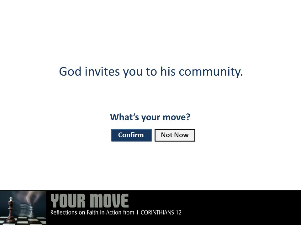 God invites you to his community. What's your move ConfirmNot Now