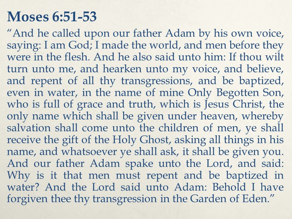 Moses 6:51-53 And he called upon our father Adam by his own voice, saying: I am God; I made the world, and men before they were in the flesh.