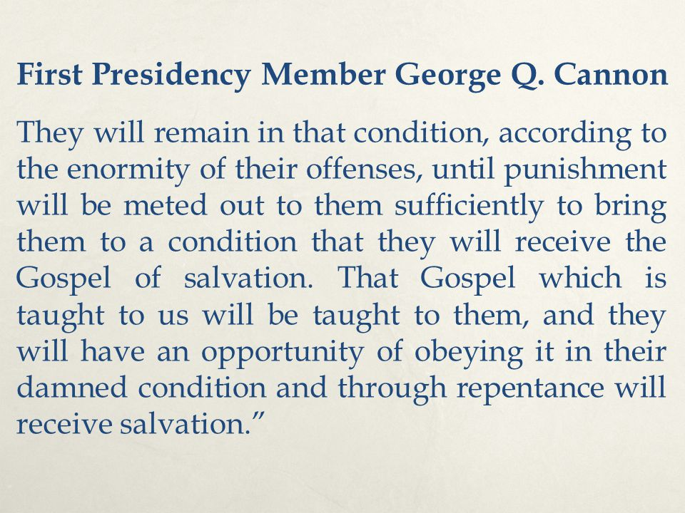 First Presidency Member George Q. Cannon They will remain in that condition, according to the enormity of their offenses, until punishment will be met