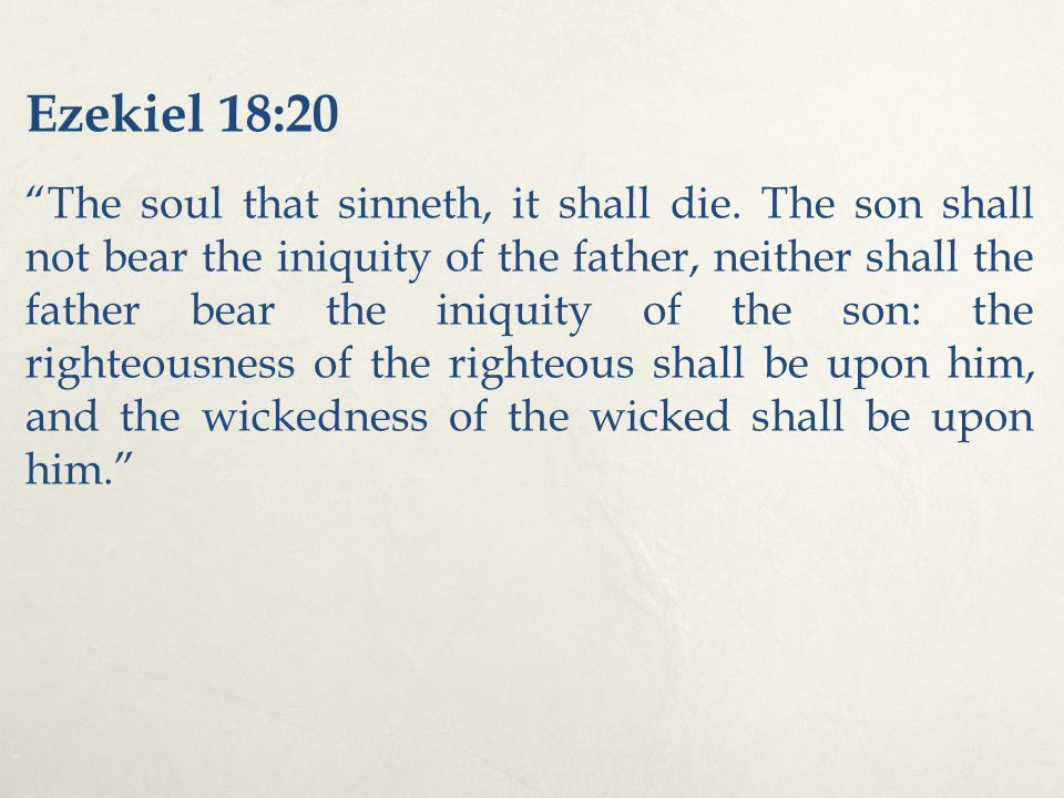 Ezekiel 18:20 The soul that sinneth, it shall die.