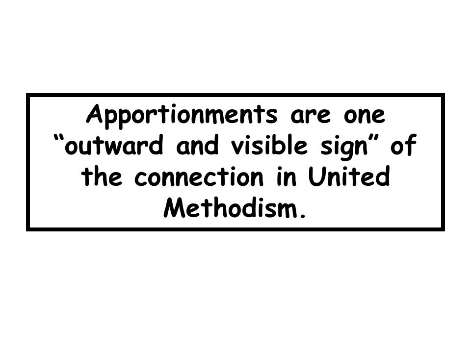Apportionments are one outward and visible sign of the connection in United Methodism.