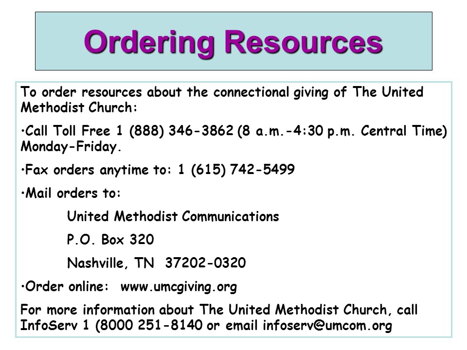 Ordering Resources To order resources about the connectional giving of The United Methodist Church: Call Toll Free 1 (888) 346-3862 (8 a.m.-4:30 p.m.