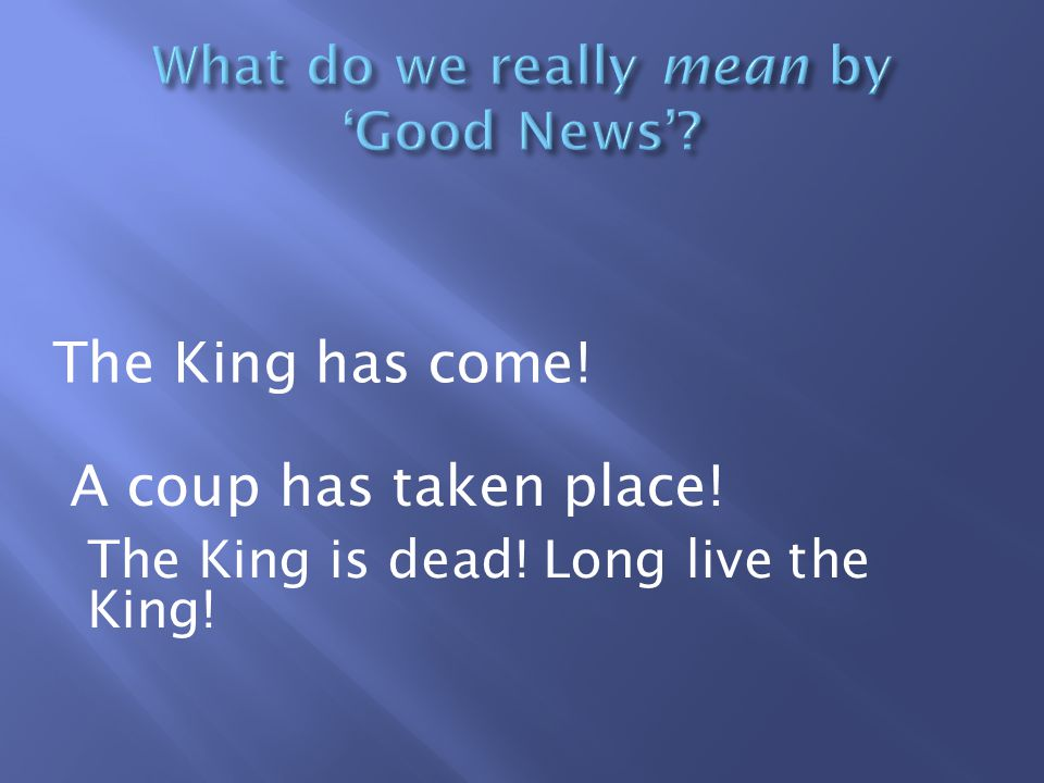 The King has come! A coup has taken place! The King is dead! Long live the King!