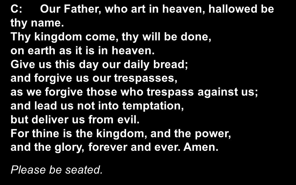 C:Our Father, who art in heaven, hallowed be thy name.