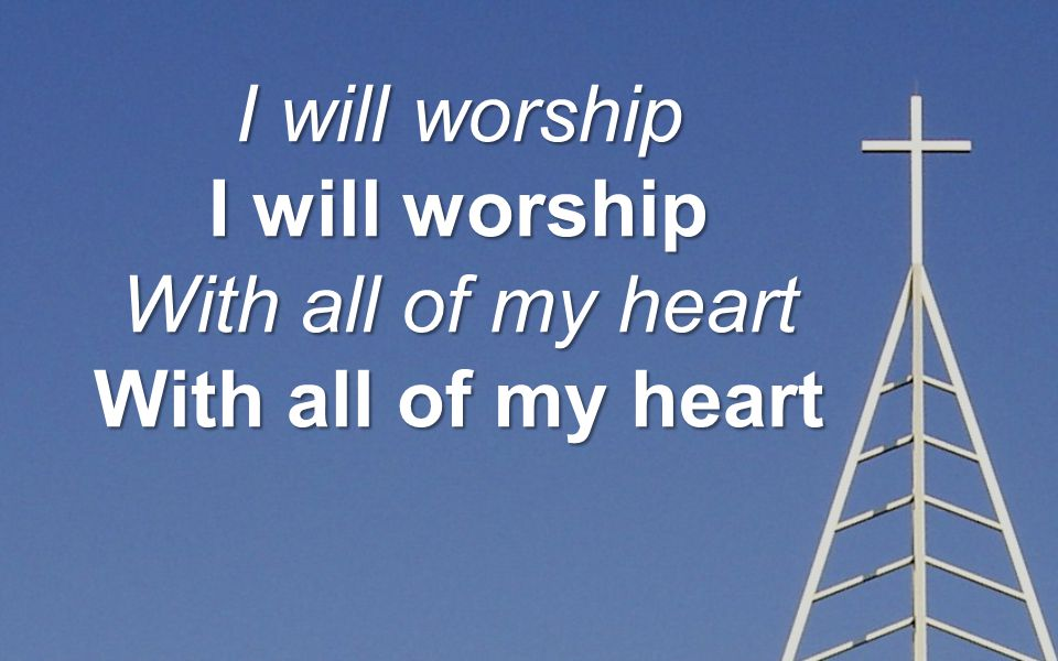 I will worship With all of my heart