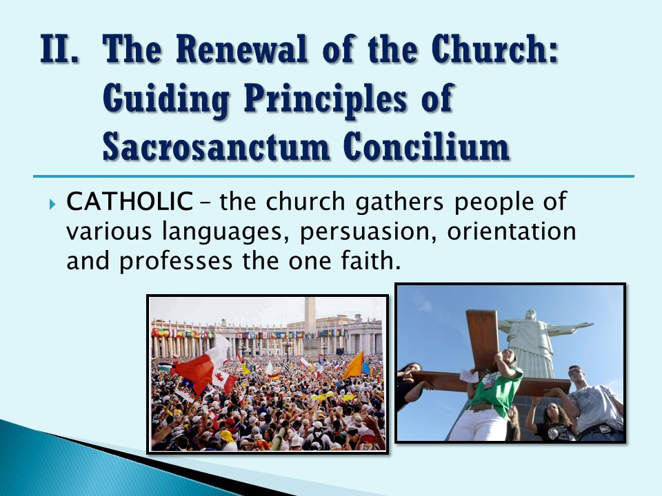  CATHOLIC – the church gathers people of various languages, persuasion, orientation and professes the one faith.