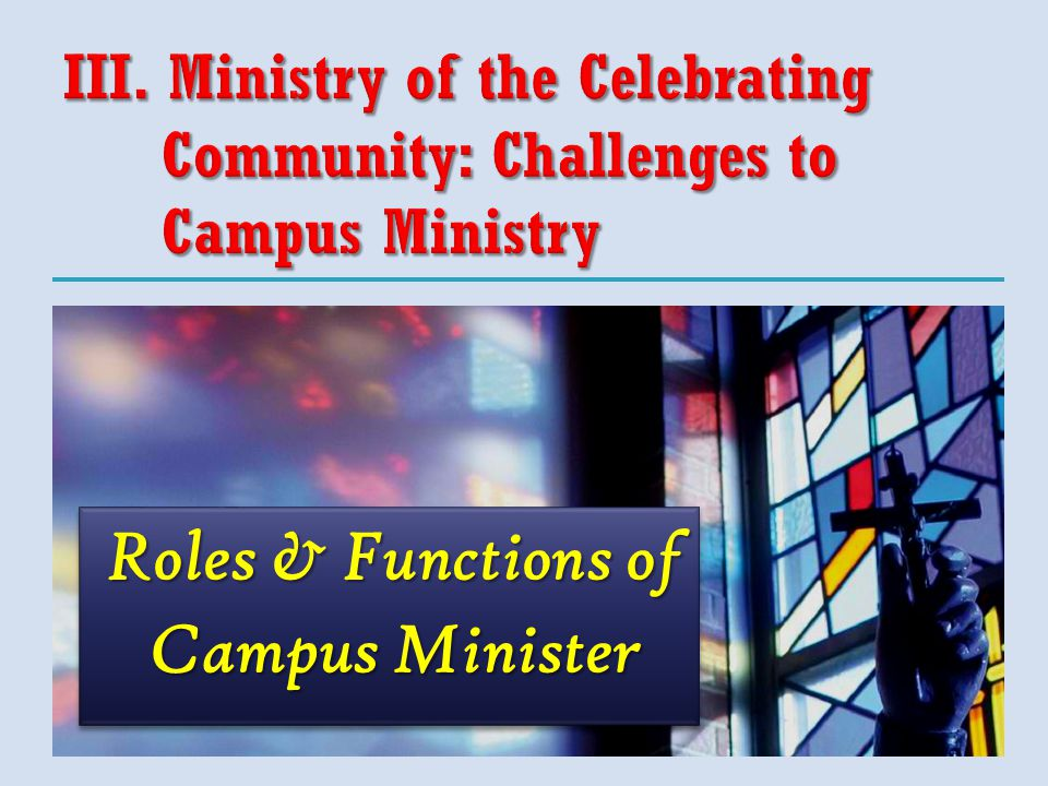 Roles & Functions of Campus Minister Roles & Functions of Campus Minister