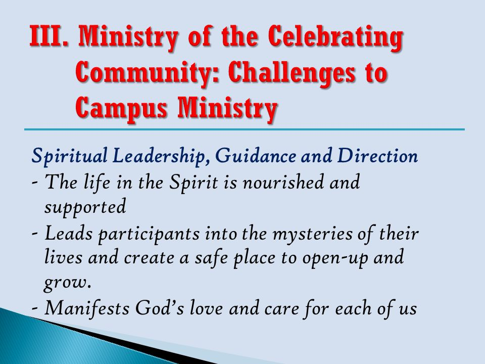 Spiritual Leadership, Guidance and Direction -The life in the Spirit is nourished and supported -Leads participants into the mysteries of their lives