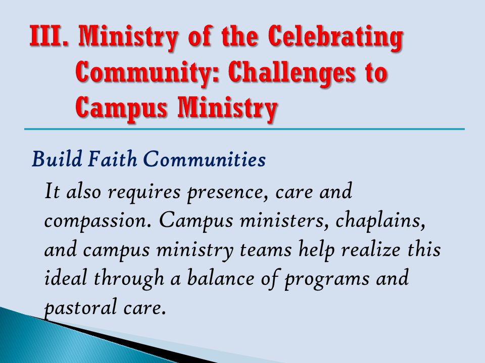 Build Faith Communities It also requires presence, care and compassion. Campus ministers, chaplains, and campus ministry teams help realize this ideal