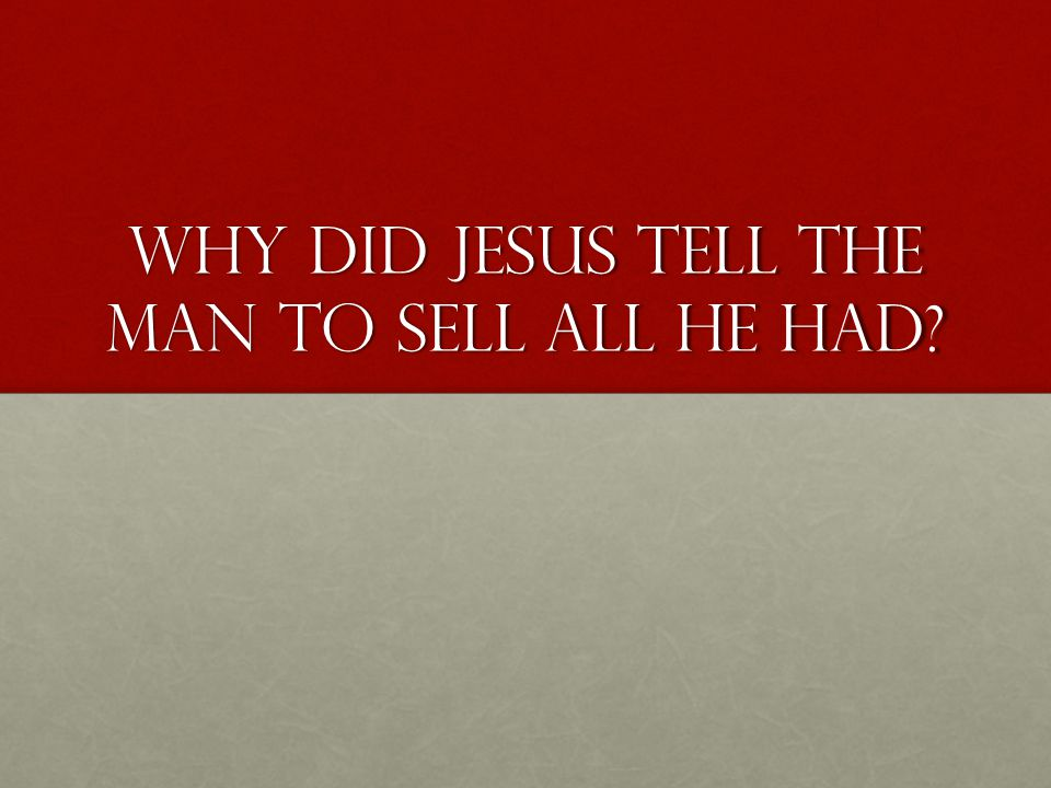 Why did jesus tell the man to sell all he had?