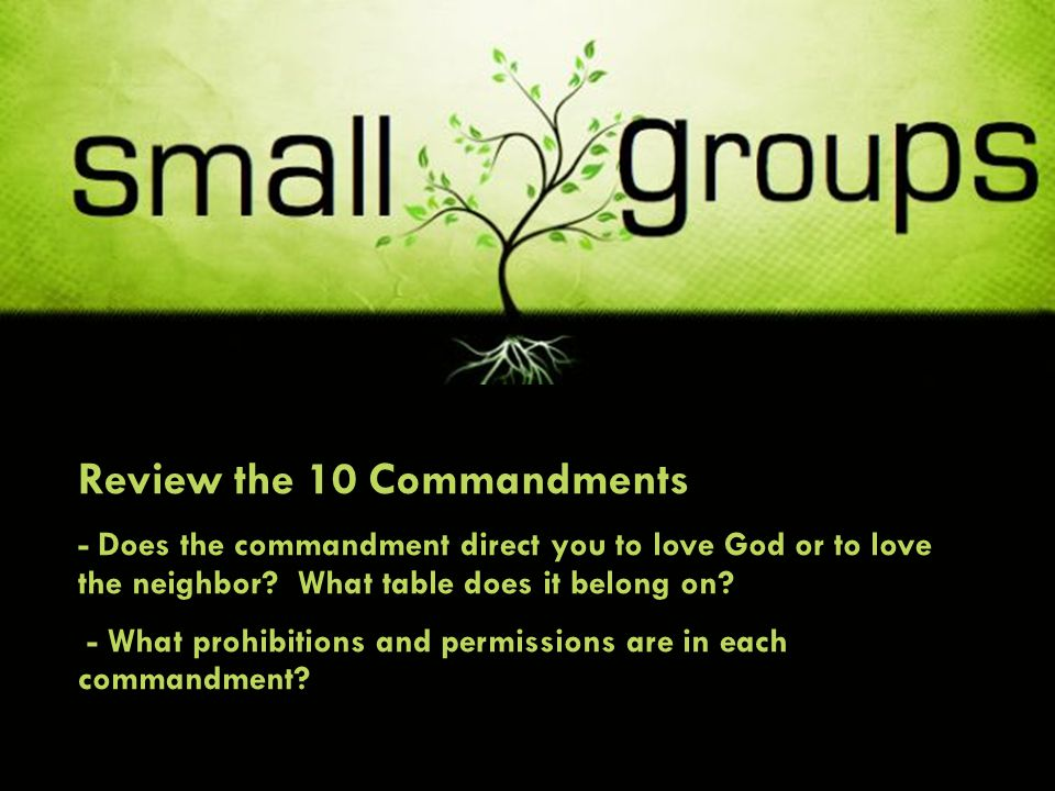 Review the 10 Commandments - Does the commandment direct you to love God or to love the neighbor? What table does it belong on? - What prohibitions an