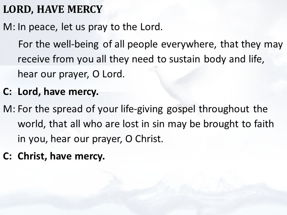 LORD, HAVE MERCY M:In peace, let us pray to the Lord.