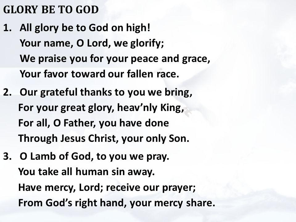 GLORY BE TO GOD 1.All glory be to God on high.
