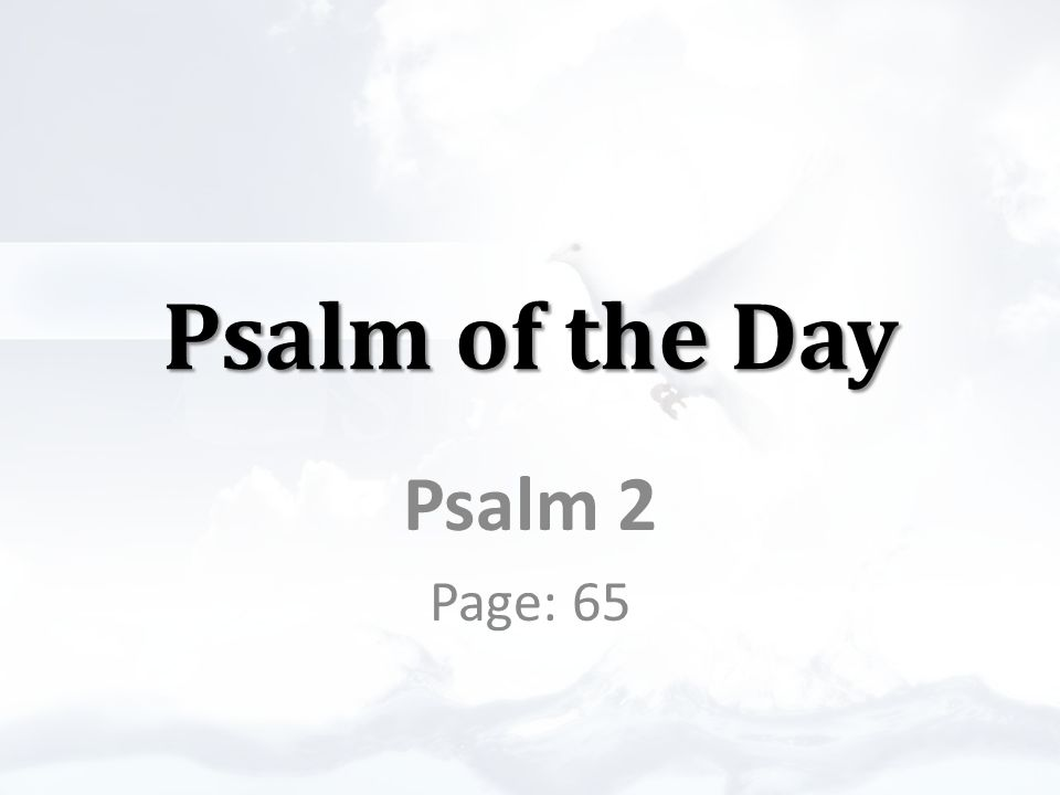 Psalm of the Day Psalm 2 Page: 65