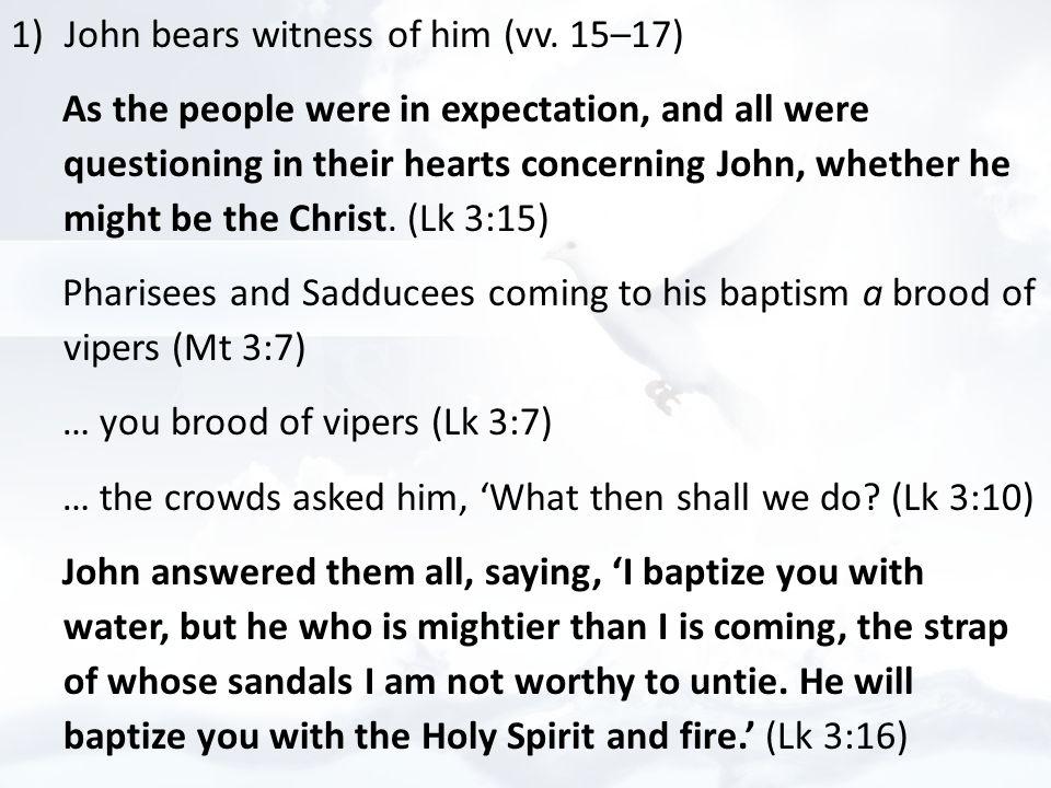 1)John bears witness of him (vv.