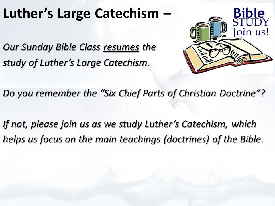 Luther's Large Catechism – Our Sunday Bible Class resumes the Our Sunday Bible Class resumes the study of Luther's Large Catechism.