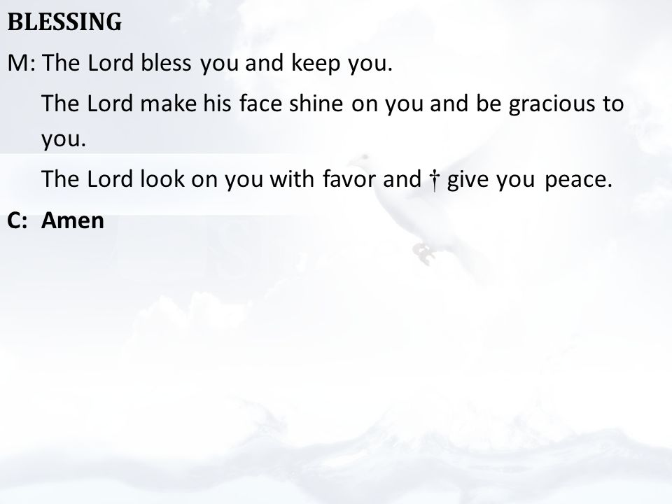 BLESSING M: The Lord bless you and keep you.