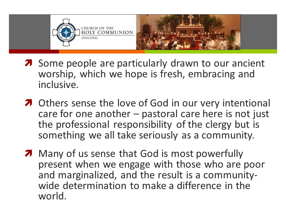  Some people are particularly drawn to our ancient worship, which we hope is fresh, embracing and inclusive.