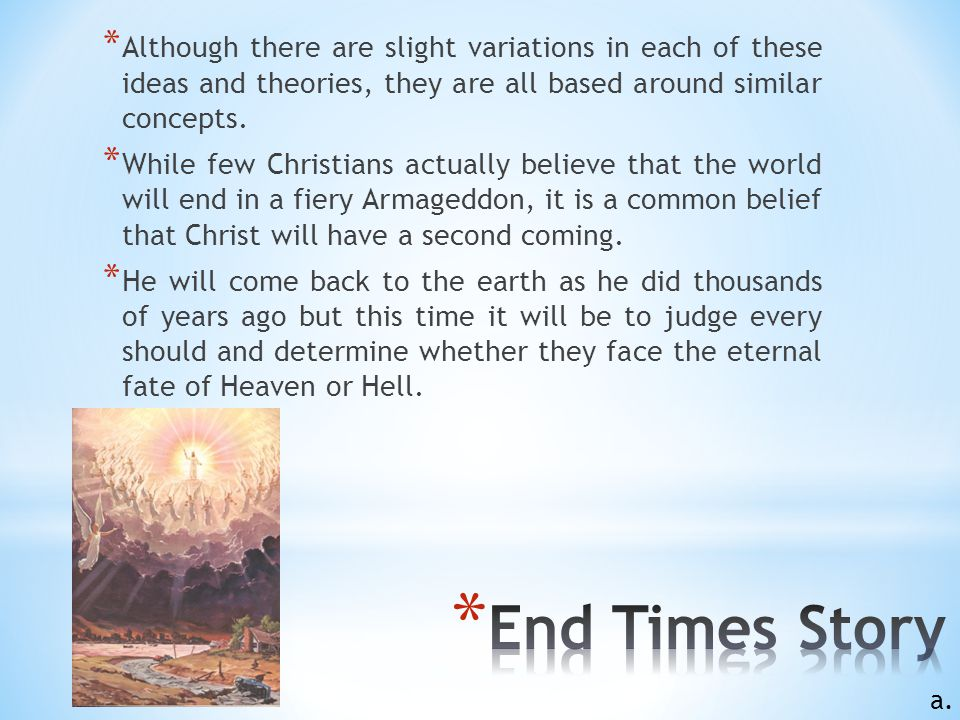 * Many Christians believe that God has a miraculous plan of salvation for the end of time. * The majority of the theories and ideas of how the end of