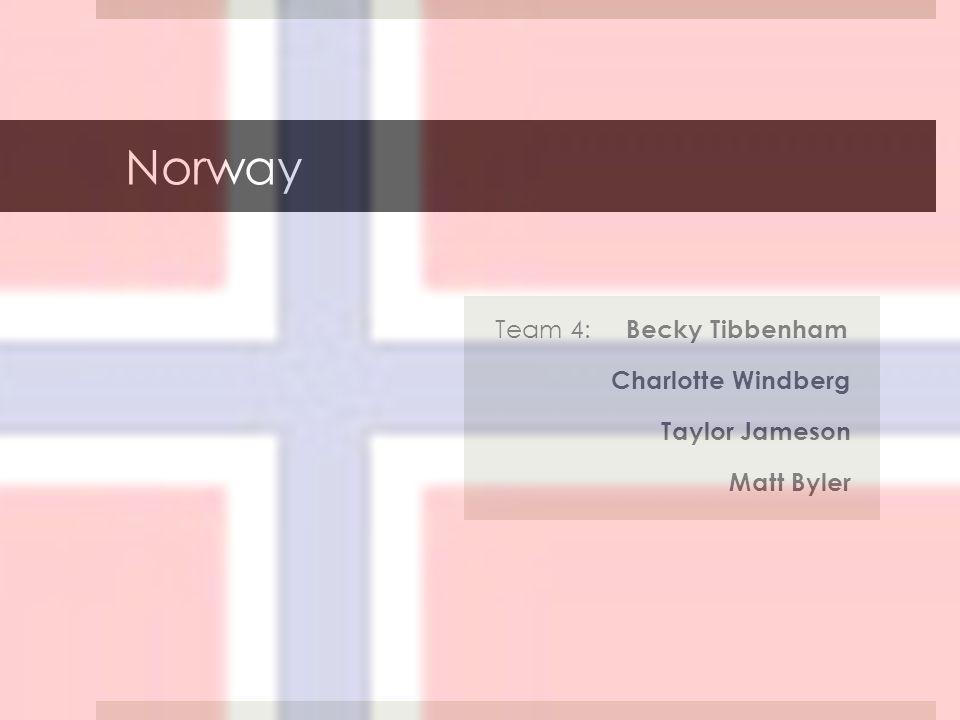Norway Team 4: Becky Tibbenham Charlotte Windberg Taylor Jameson Matt Byler