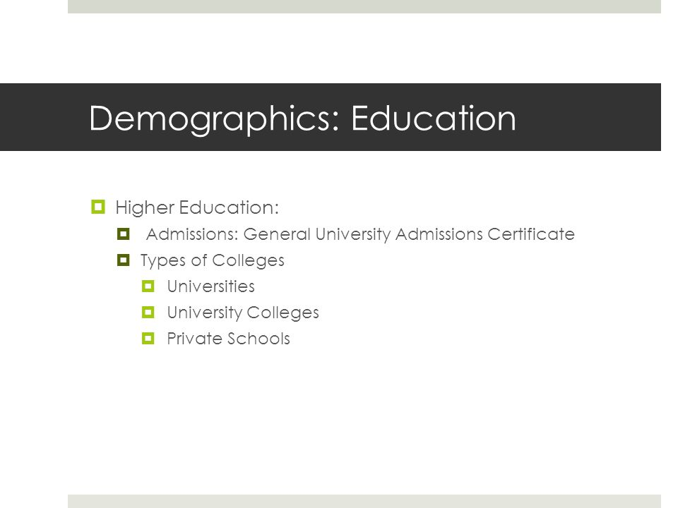Demographics: Education  Universities: 70 total institutions  7 universities  9 specialized universities  24 university colleges  Various private university colleges  Higher Education:  90% Public Institutions  10% Private Institutions