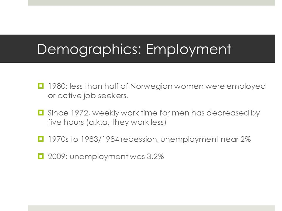Demographics: Employment  1980: less than half of Norwegian women were employed or active job seekers.