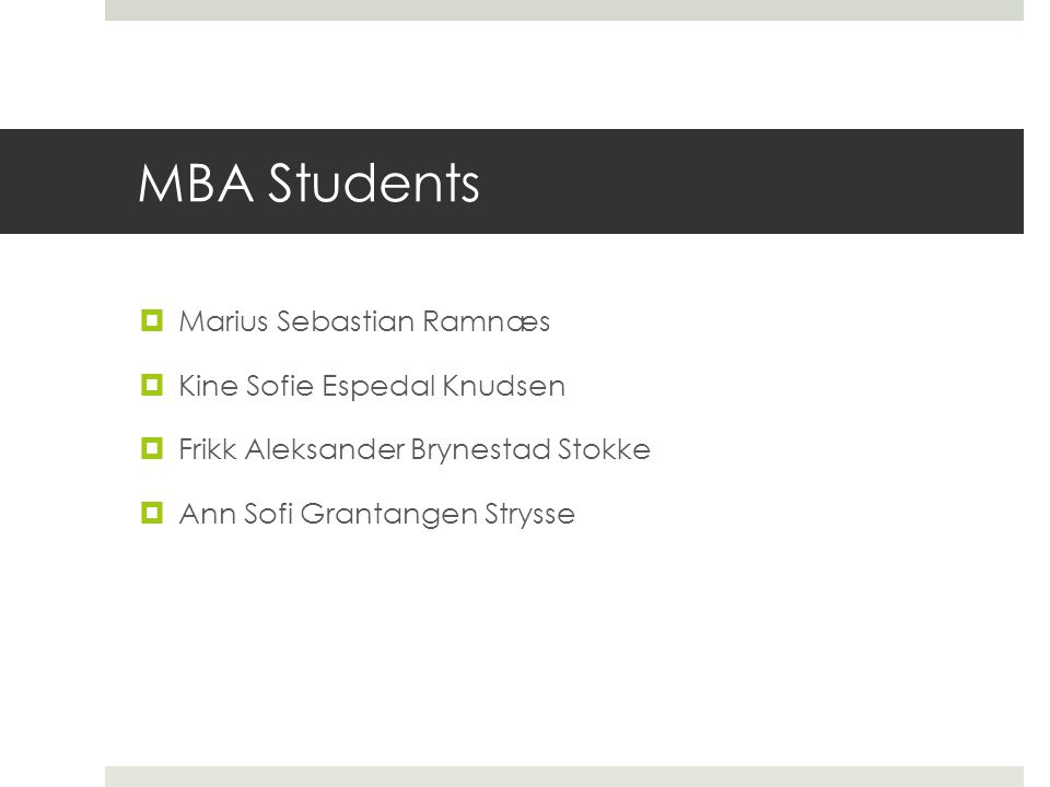 MBA Students: Business Schools  Norwegian University of Science and Technology (NTNU)  Norwegian School of Economics and Business Administration  Norwegian School of Management (BI)  Buskerud University