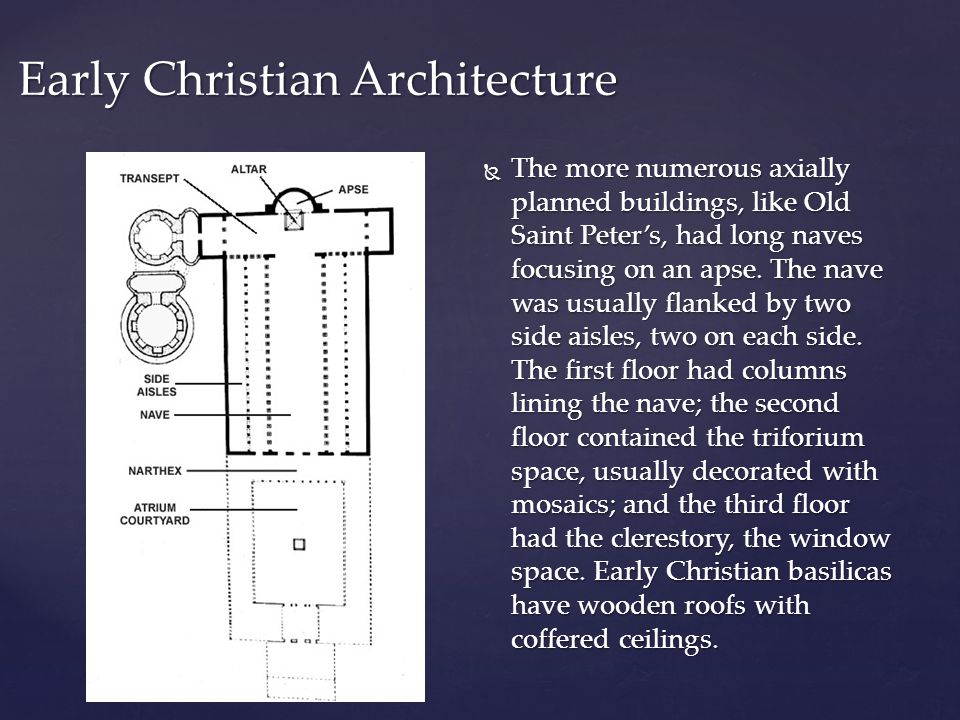  The more numerous axially planned buildings, like Old Saint Peter's, had long naves focusing on an apse.