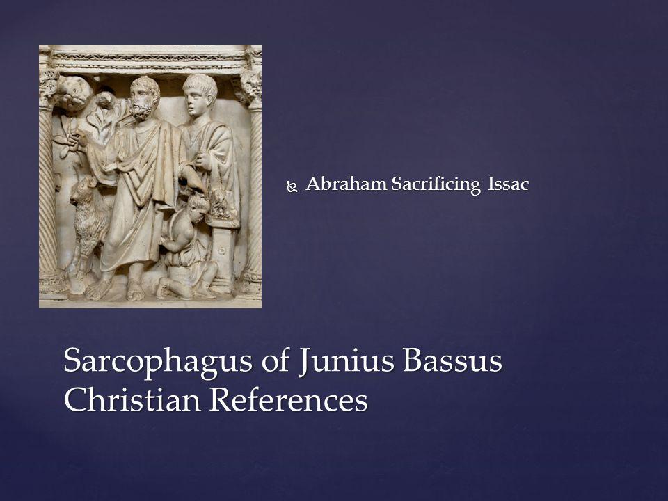  Abraham Sacrificing Issac Sarcophagus of Junius Bassus Christian References