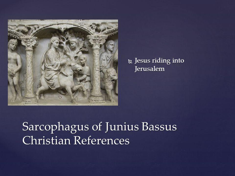  Jesus riding into Jerusalem Sarcophagus of Junius Bassus Christian References