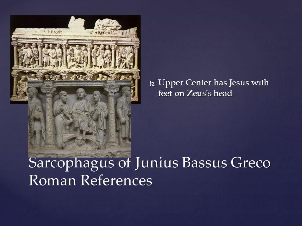 Sarcophagus of Junius Bassus Greco Roman References  Upper Center has Jesus with feet on Zeus s head