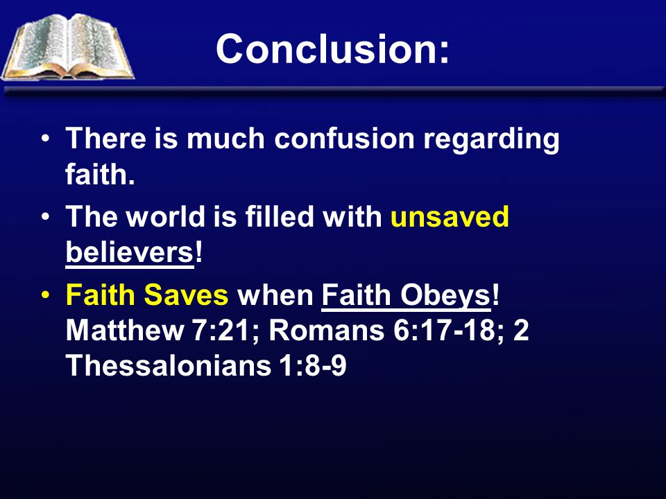 Conclusion: There is much confusion regarding faith.