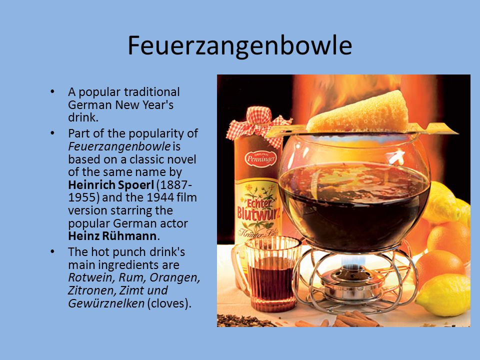 Feuerzangenbowle A popular traditional German New Year s drink.